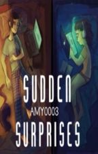 Sudden Surprises |On Hold| by AMY0003