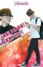 Une Haine Addictive •JIKOOK• by AuDessusDuMonde