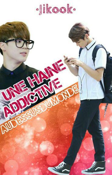 Une Haine Addictive •JIKOOK•
