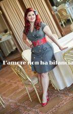 l'amore non ha bilancia by Mirtilla11