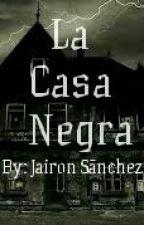 La Casa Negra (completa) by jairitoking