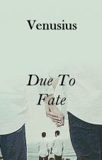 Due To Fate [Boys Love Story] by Venusius