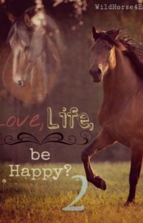 Love, Life, be happy? 2 by WildHorse4Ever