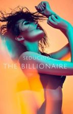 Seducing The Billionaire (Restricted Chapters) by queenofcheesefries