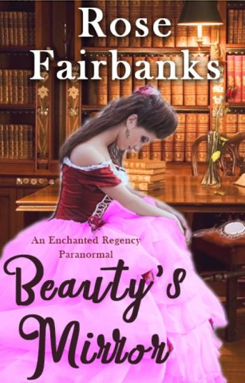 Beauty's Mirror- Paranormal Regency Beauty and the Beast