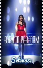 Born to Perform by Selena31