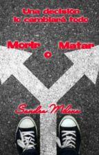 Morir O Matar by SandraMilena01