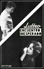 Lutteo || Encuentro inesperado by awmyrugg