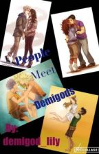People meet demigods[PAUSED] by supreme_fangirl127