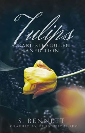 Tulips [a carlisle cullen fanfiction] by TheQueenInGreen