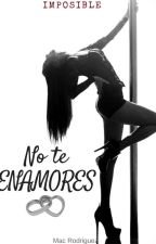No te enamores (Imposible) by Maaaacp