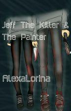 Jeff the Killer și The Painter. by LorinaAlexa