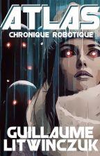 Atlas : Chronique Robotique by GuillaumeLitwinczuk