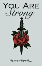 You Are Strong [HIATUS] by larryshipper69__