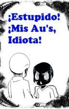 ¡Estupido! ¡Mis Au's IDIOTA! (Erase x Reboot) (Pausado) by meencaantaleer
