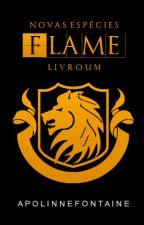Flame - Novas Espécies - Livro I by apolinds