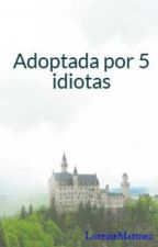 Adoptada por 5 idiotas by LoreineMartnez