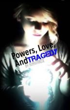 Powers, Love and Tragedy by AlyahnaRose