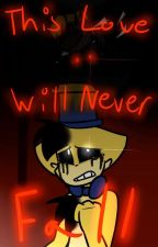 This Love Will Never Fall (FNaF Fanfic Golden Freddy X Foxy) by Lollie-FNaF_fanatic