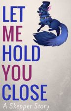 Let Me Hold You Close ( Story is Finished ) by KeepCoolAndFangirl