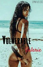 Vulnerable Valerie by PrincessNiahh