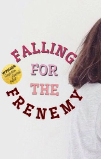 Falling For The Frenemy (HIATUS)