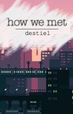 how we met ; d e s t i e l (AU) by -queenofhell