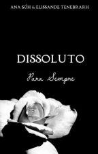 Dissoluto - Para Sempre (DEGUSTAÇÃO) by AnaSoh