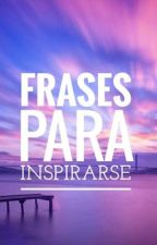 ~Frases para inspirarse~ by val_angelico