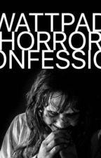 Wattpad Horror Confessions by MAXPEINXX