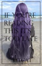 If You're Reading This It's Too Late by kitcatie