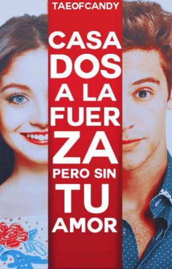 Casados a la Fuerza pero Sin tu Amor (Segunda temporada )ruggarol [TERMINADO]