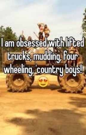 Country Song Lyrics I Love And Just Country Everything Mudding