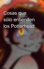 Cosas que sólo entienden los Potterhead by reynico_forever