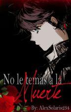 No le temas a la muerte [One Short] by AlexSolaris234