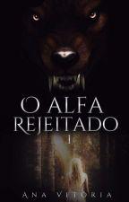O Alfa Rejeitado by AnaVitoria212