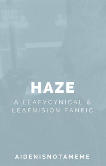 Haze (A Leafycynical & Leafnision Fanfic)