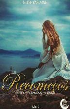 Recomeços - Livro II Série Entrelaçados no Amor (DEGUSTAÇÃO) by hellencarolinegp