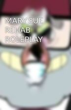 MARY SUE REHAB ROLEPLAY by imawerecat