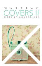Wattpad Covers II [CLOSED UNTIL I CATCH UP] by COVERS_101