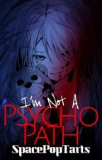 I'm Not A Psychopath (COMPLETED / UNEDITED) by SpacePopTarts