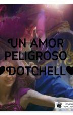 Un Amor peligroso (Dotchell) by Bobbie_Hudson