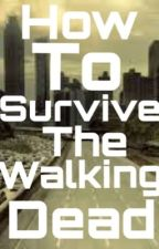 How To Survive The Walking Dead by Mare105