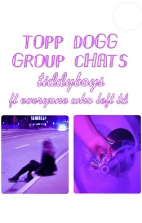 topp dogg group chats by tiddyboys