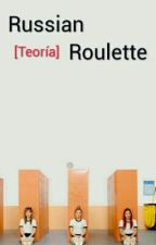 Russian Roulette [Teoría]- Red velvet by k-fanfic-reish