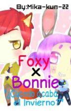 ¿Cuando acaba el Invierno? [ESPECIAL] Foxy x Bonnie (#FNAFHS) EDITANDO by Vivi_Mai