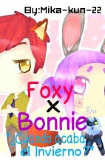 ¿Cuando acaba el Invierno? [ESPECIAL] Foxy x Bonnie (#FNAFHS) EDITANDO