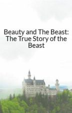Beauty and The Beast: The True Story of the Beast by unusual_oncer