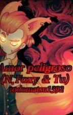 Amor peligroso (N.Foxy & Tu) //PRIMERA TEMPORADA// by todomatsu1392