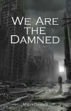 We Are the Damned by MistyDawn9